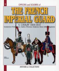 The French Imperial Guard: Cavalry and Horse Artillery 1804-15