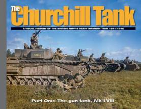 Churchill Tank: A Visual History of The British Army's Heavy Infantry Tank 1941-45 Part 1