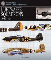 The Essential Aircraft Identification Guide: Luftwaffe Squadrons 1939-45
