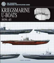 The Essential Naval Identification Guide: Kriegsmarine U-Boats 1939-45