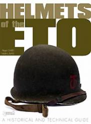 Helmets of the ETO: Historical & Technical Guide