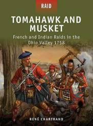 Raid: Tomahawk and Musket � French and Indian Raids in the Ohio Valley 1758