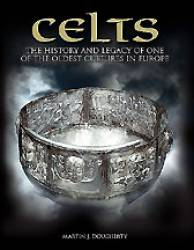 Celts The History and Legacy of One of the Oldest Cultures in Europe