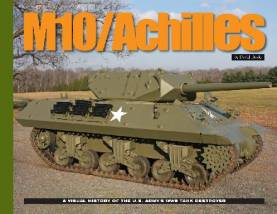 M10/Achilles: A Visual History of the US Armys WWII Tank Destroyer