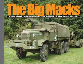 The Big Macks - A Visual History of the Mack Wheeled Prime Movers In U.S. Army Service 1940-1958