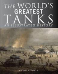 The Worlds Greatest Tanks-  An Illustrated History