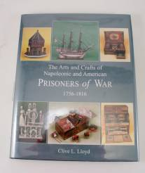 The Arts And Crafts of Napoleonic And American Prisoners Of War By Lloyd