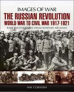 Images of War WWI: The Russian Revolution: World War to Civil War 1917-1921
