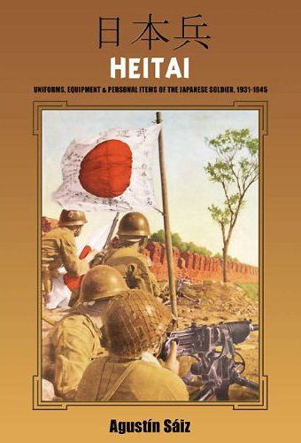 HEITAI - A Definitive Book on the Japanese Infantryman 1931-45