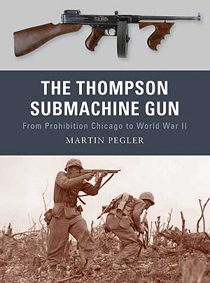 Weapons Series: The Thompson Submachine Gun from Prohibition Chicago to World War II