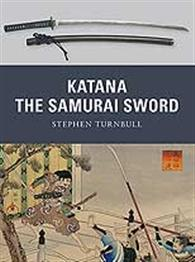 Weapons Series: Katana: The Sword of the Samurai - ONLY 1 AVAILABLE AT THIS PRICE