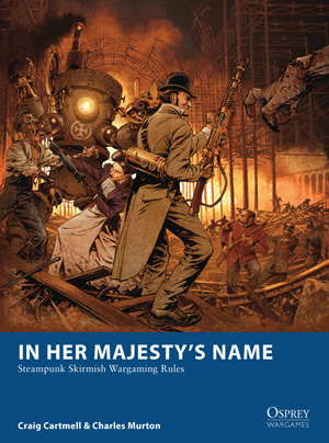 In Her Majesty's Name - Steampunk Skirmish Wargaming Rules