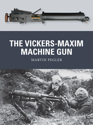 Osprey Weapon: The Vickers-Maxim Machine-Gun
