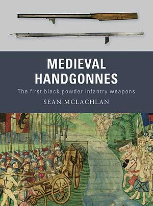 Weapons Series: Medieval Handgonnes: The First Black Powder Infantry Weapons
