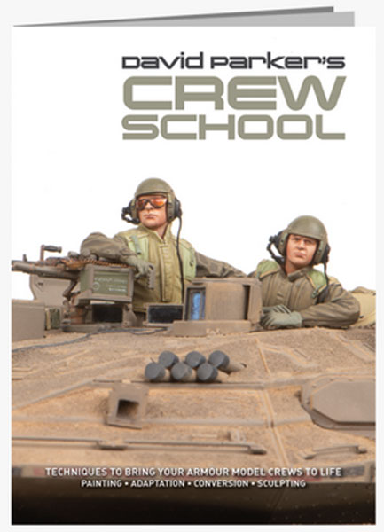 David Parkers Crew School: Techniques to Bring Your Armour Model Crews to Life