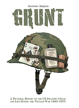 GRUNT: A Pictorial Report On The Us Infantrymans Gear And His Living In The Vietnam War, 1965-1975