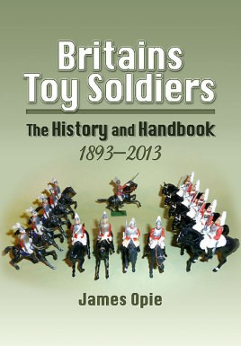 Britains Toy Soldiers - The History and Handbook 1893 - 2013