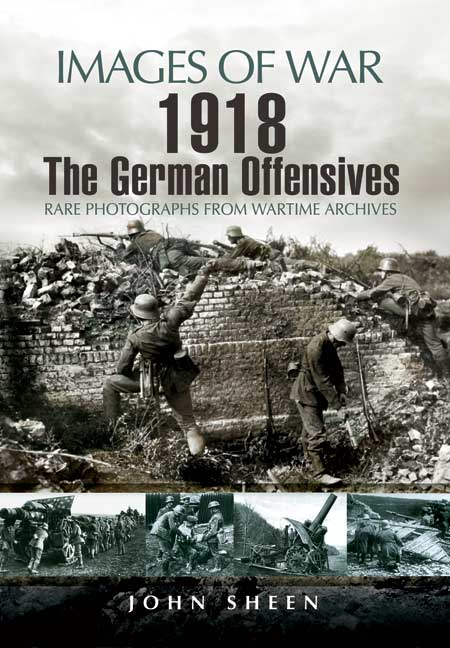 Images of War WWI: 1918 The German Offensives