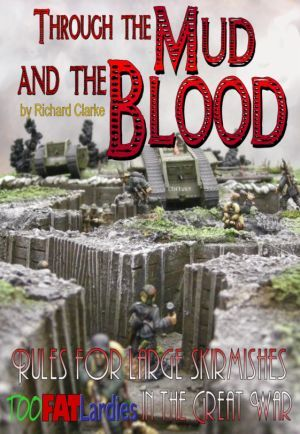 Through The Mud and The Blood: WW1 Skirmish Rules