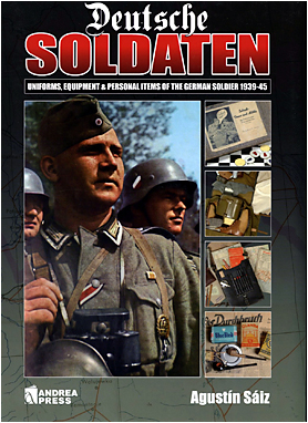 Deutsche Soldaten Uniforms, Equipment & Personal Items of the German Soldier 1939-45