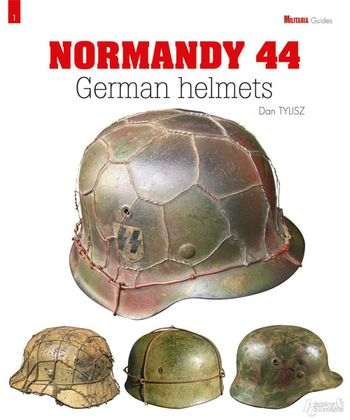 German Helmets The Normandy Campaign - Militaria Magazine Guide #1
