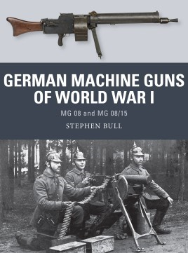 Osprey Weapon: German Machine Guns of WWI MG08 & MG08-15