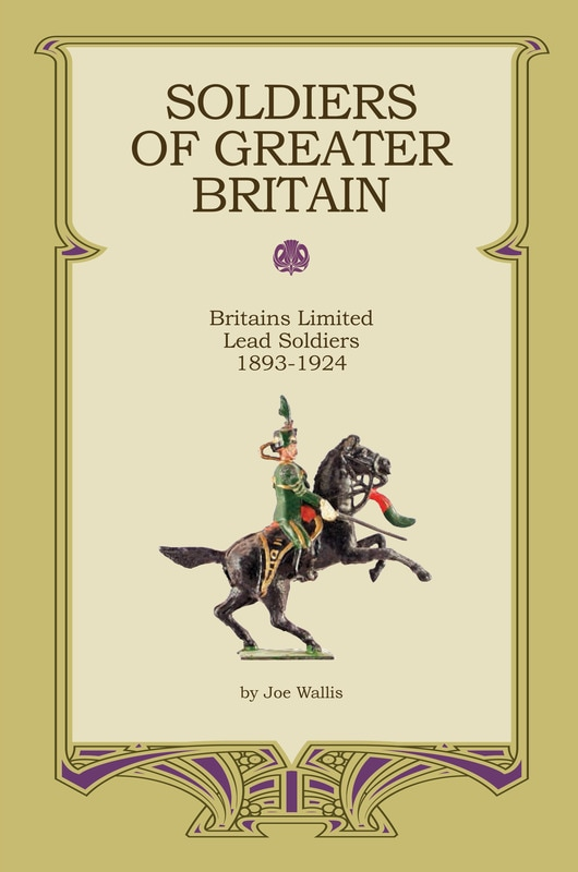 Soldiers of Greater Britain: Britains Limited Lead Soldiers 1893-1924