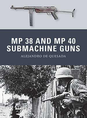 Osprey Weapon: MP 38 and MP 40 Submachine Guns